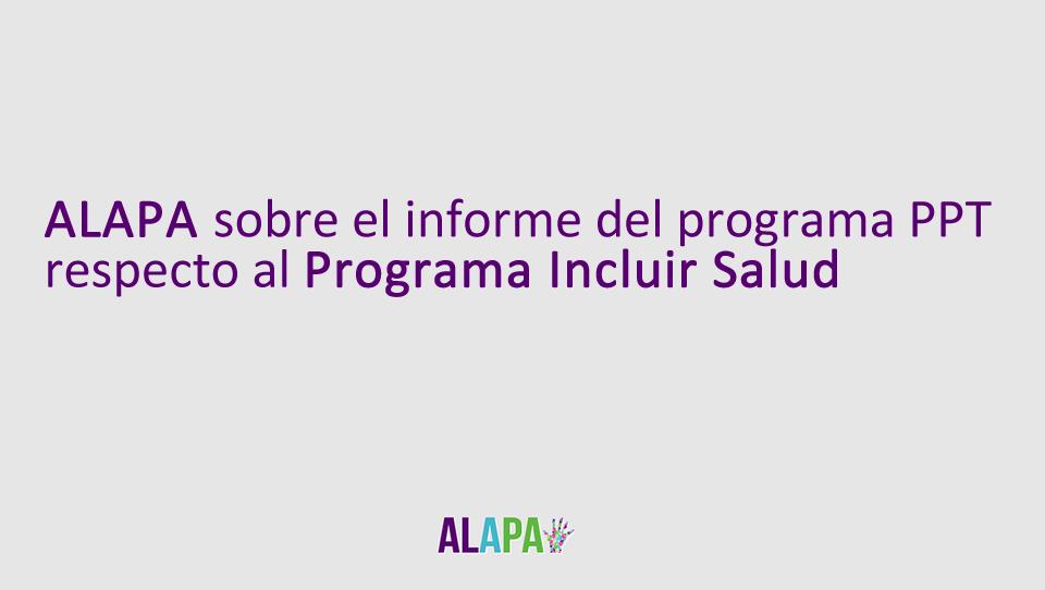 Sobre el informe de PPT Box respecto a Incluir Salud y la inclusión de ALAPA sin consentimiento